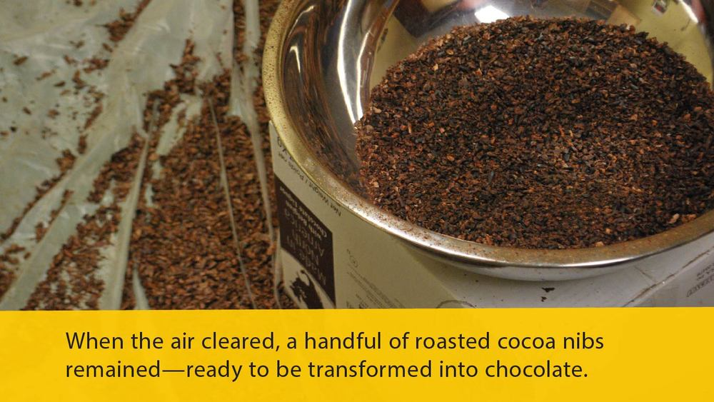 When the air cleared, a handful of roasted cocoa nibs remained