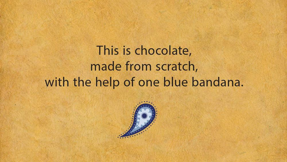 This is chocolate made from scratch, with the help of one blue bandana